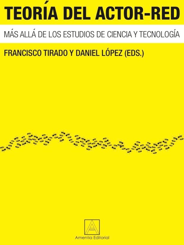 F. J. Tirado & D. López (Eds.), Teoría del actor-red: más allá de los estudios de ciencia y tecnología. Barcelona: Amentia.